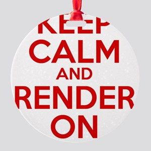Keep Calm And Render On Round Ornament