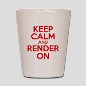 Keep Calm And Render On Shot Glass