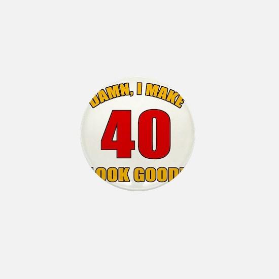 40 Looks Good! Mini Button