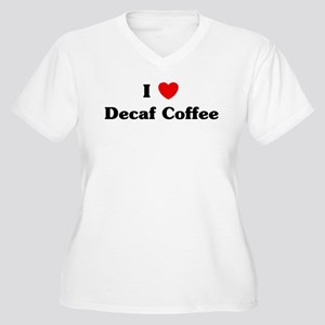 I love Decaf Coffee Women's Plus Size V-Neck T-Shi