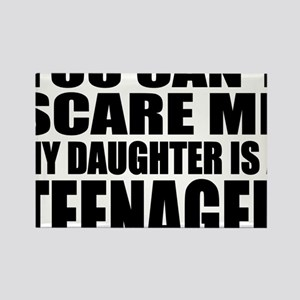 You Cant Scare Me, My Daughter Is Rectangle Magnet