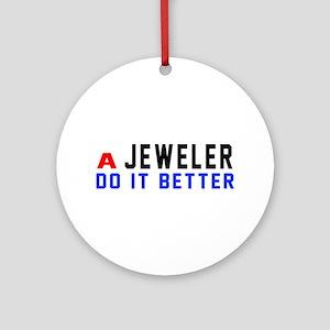 Jeweler Do It Better Round Ornament