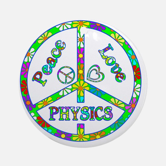 Peace Love Physics Round Ornament