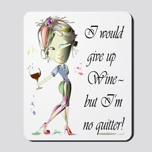 I would give up Wine but Im no quitter! Mousepad