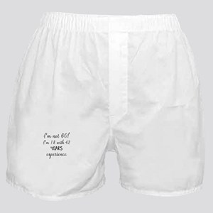 I'm not 60! I'm 18 with 42 years expe Boxer Shorts