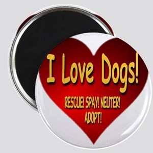 I Love Dogs! Rescue! Spay! Neuter! Adopt! Magnet