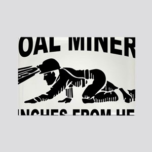 Coal miners 6 inches from hell Rectangle Magnet