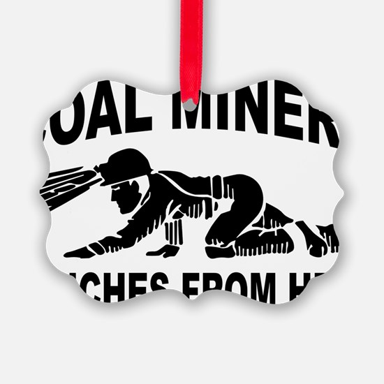 Coal miners 6 inches from hell Ornament