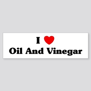 I love Oil And Vinegar Bumper Sticker