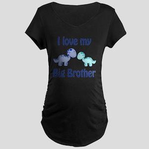 I love my big brother Dinos Maternity Dark T-Shirt