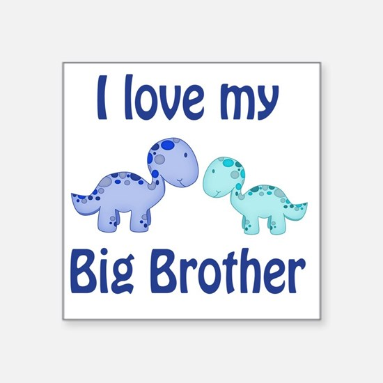 "I love my big brother Dinos Square Sticker 3"" x 3"""