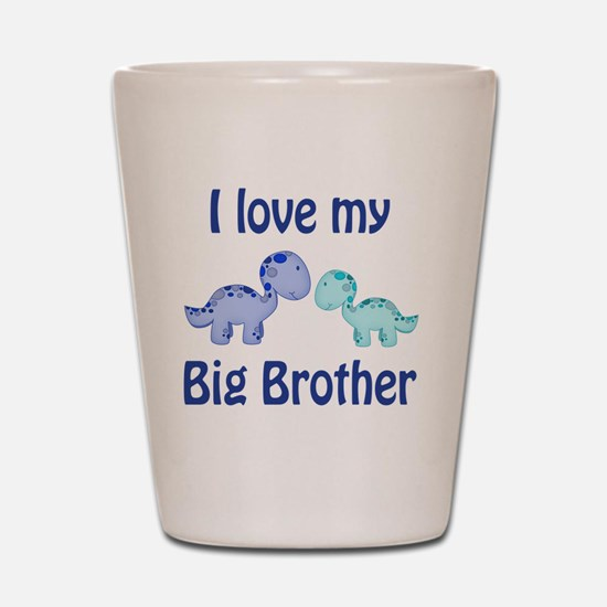I love my big brother Dinosaur Shot Glass