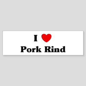 I love Pork Rind Bumper Sticker