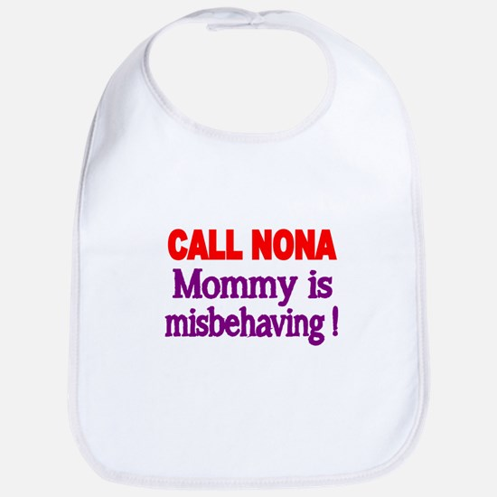 CALL NONA. Mommy is misbehaving Bib