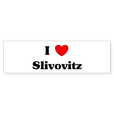 I love Slivovitz Bumper Sticker