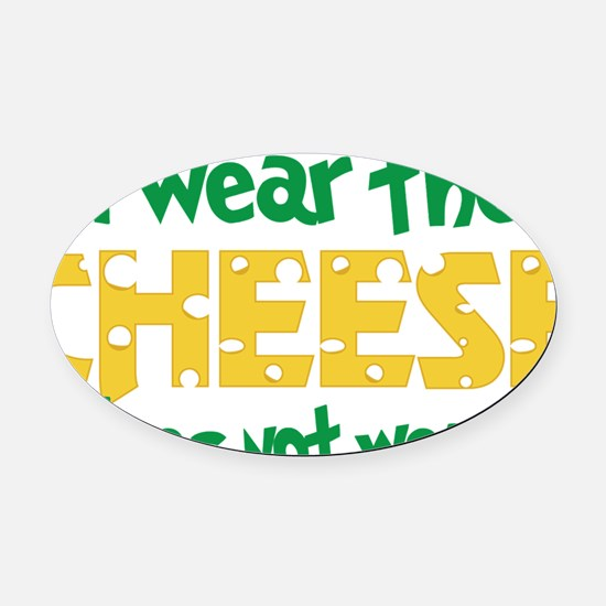Wear The Cheese Oval Car Magnet