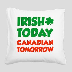 Irish Today Canadian Tomorrow Square Canvas Pillow