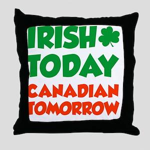 Irish Today Canadian Tomorrow Throw Pillow