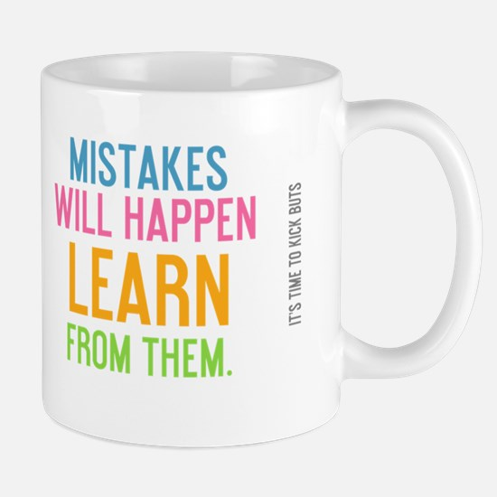 mistakes will happen learn from them. Mug