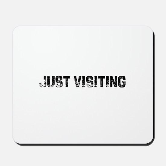 Just Visiting Mousepad