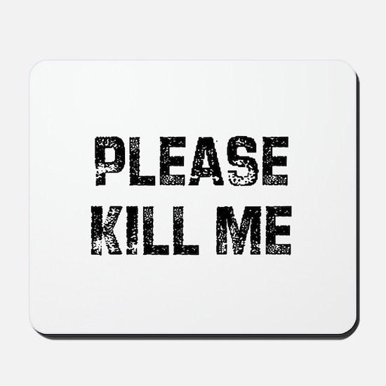 Please Kill Me Mousepad