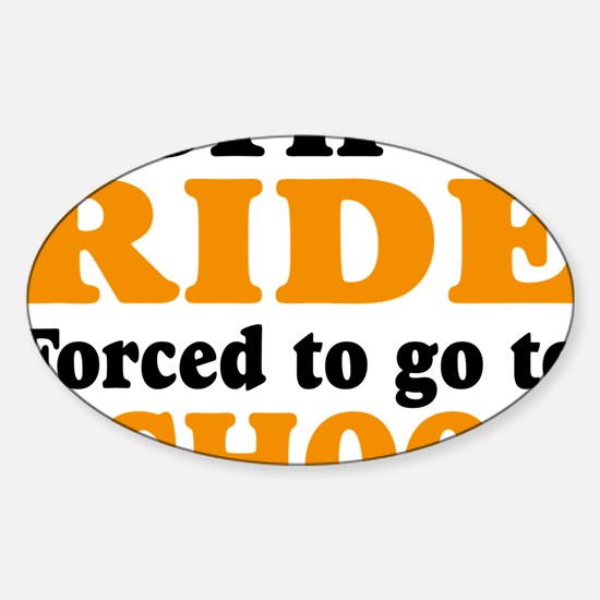 born to ride  forced to go to schoo Sticker (Oval)