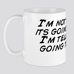 I_m_not_telling_you_its_going_to_be_eas Mug