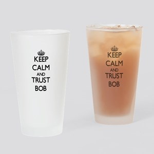 Keep Calm and TRUST Bob Drinking Glass