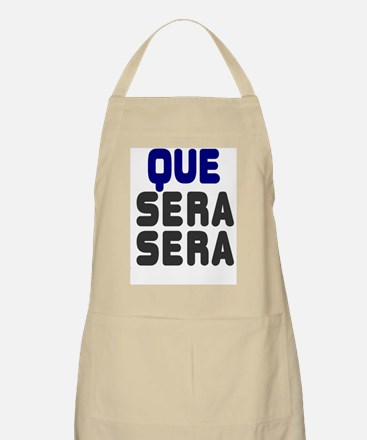 QUE SERA, SERA - WHAT WILL BE WILL BE! Apron