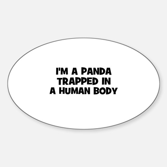 I'm a panda trapped in a huma Oval Decal