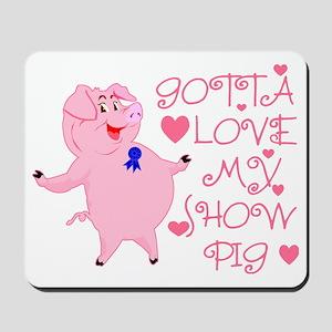 Gotta Love My Show Pig Mousepad