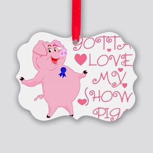 Gotta Love My Show Pig Picture Ornament