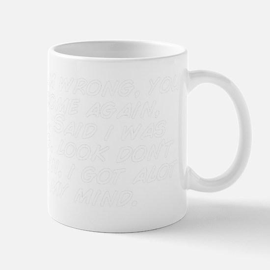 I say i'm wrong, you say come agai Mug