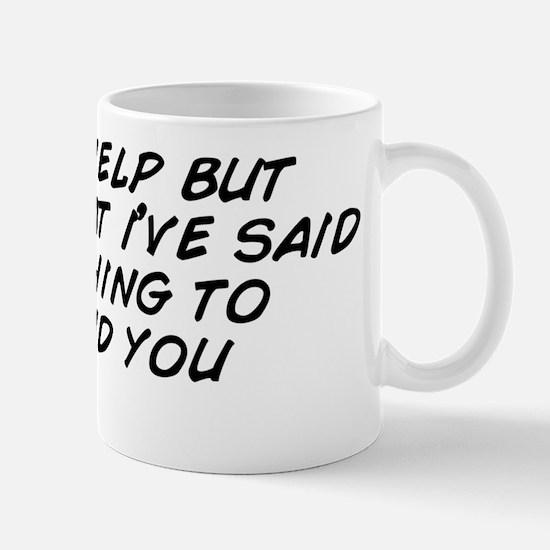 i_cant_help_but_think__that_i_ve_said_s Mug
