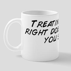 Treating a girl right doesn't make Mug