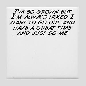 I'm so grown but I'm always Tile Coaster