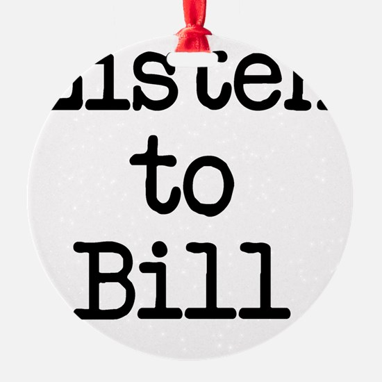 Listen to Bill Ornament