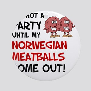 Not A Party Until Norwegian Meatbal Round Ornament