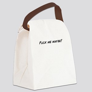 Fuck me maybe! Canvas Lunch Bag