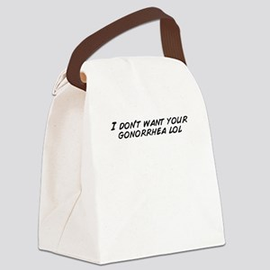 I don't want your gonorrhea  Canvas Lunch Bag