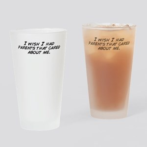 I wish I had parents that cared abo Drinking Glass