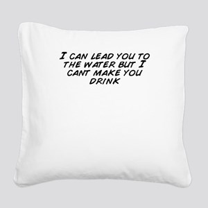 I can lead you to the water b Square Canvas Pillow