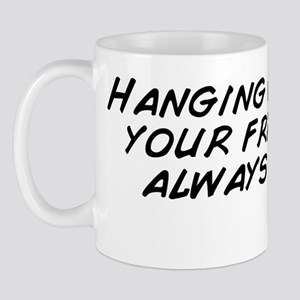 Hanging out with your friends is always Mug