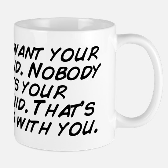I don't want your boyfriend. Nobod Mug