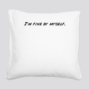 I'm fine by myself. Square Canvas Pillow