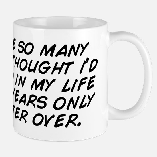 i've done so many things i thought Mug