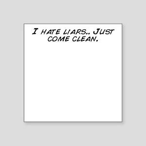"I hate liars.. Just come cl Square Sticker 3"" x 3"""