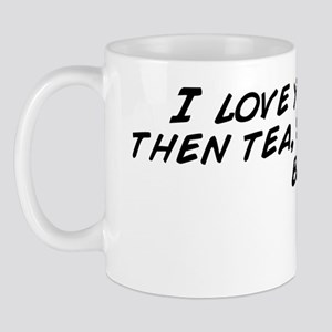 I love you more then tea, yes that is b Mug