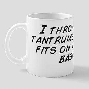 I throw temper tantrums and bitch fits  Mug