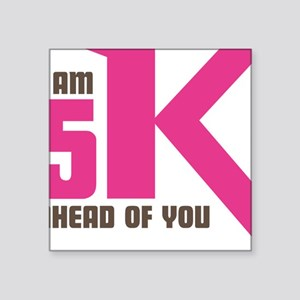 "5K Ahead Of You Square Sticker 3"" x 3"""